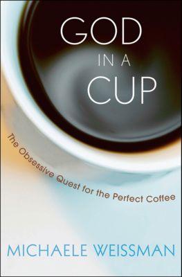 God in a Cup, Michaele Weissman
