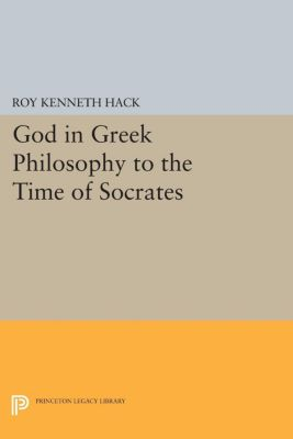 God in Greek Philosophy to the Time of Socrates, Roy Kenneth Hack