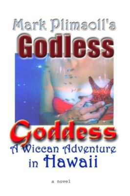 Godless Goddess- Wiccan Adventure in Hawaii, Mark Plimsoll