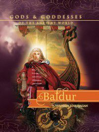 Gods and Goddesses of the Ancient World: Baldur, Virginia Loh-Hagan