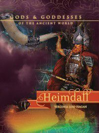 Gods and Goddesses of the Ancient World: Heimdall, Virginia Loh-Hagan