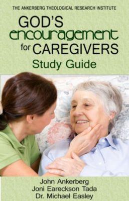 God's Encouragement for Caregivers, Joni Eareckson Tada, John Ankerberg, Cindy Easley, Ken Tada, Michael Easley