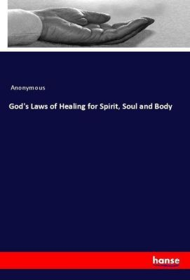 God's Laws of Healing for Spirit, Soul and Body, Anonymous