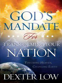 God's Mandate for Transforming Your Nation, Dexter Low