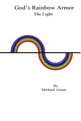 God's Rainbow Armor: The Light, Michael Green
