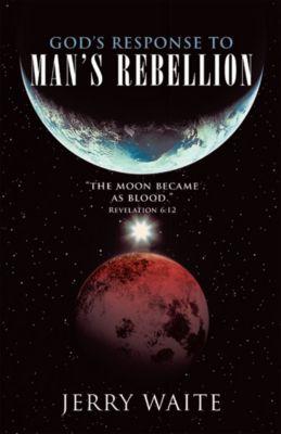 God'S Response to Man'S Rebellion, Jerry Waite