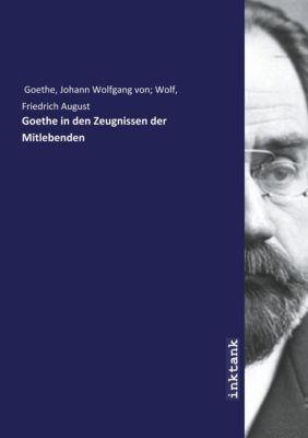 Goethe in den Zeugnissen der Mitlebenden