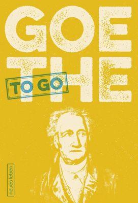 GOETHE to go, Johann Wolfgang von Goethe