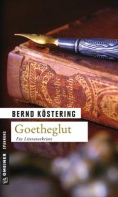 Goethe-Trilogie Band 2: Goetheglut, Bernd Köstering