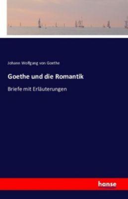 Goethe und die Romantik, Johann Wolfgang von Goethe