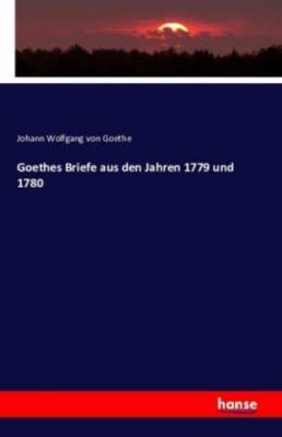 Goethes Briefe aus den Jahren 1779 und 1780, Johann Wolfgang von Goethe