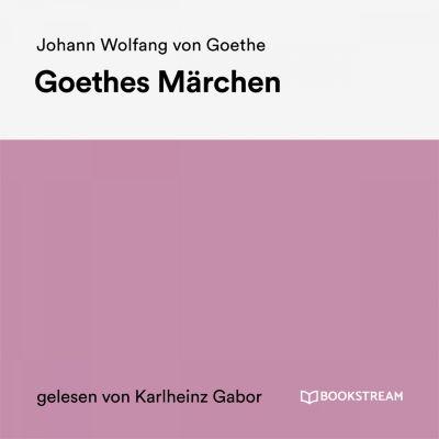 Goethes Märchen, Johann Wolfgang Von Goethe