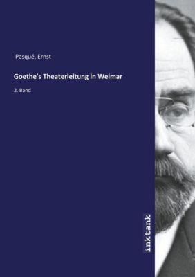 Goethe's Theaterleitung in Weimar - Ernst Pasqué |