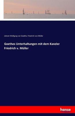 Goethes Unterhaltungen mit dem Kanzler Friedrich v. Müller