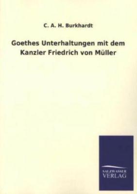 Goethes Unterhaltungen mit dem Kanzler Friedrich von Müller - Carl August Hugo Burkhardt |