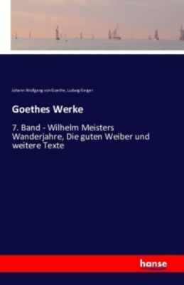 Goethes Werke, Johann Wolfgang von Goethe, Ludwig Geiger