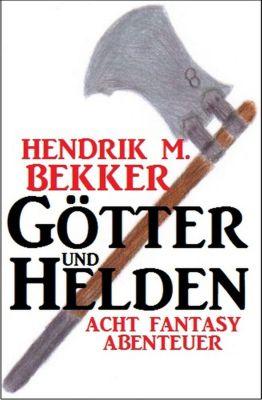 Götter und Helden: Acht Fantasy Abenteuer, Hendrik M. Bekker