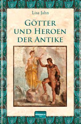Götter und Heroen der Antike - Lisa Jahn |