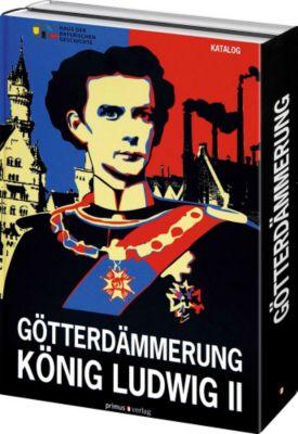 Götterdämmerung. König Ludwig II. und seine Zeit, Katalog u. Aufsätze, 2 Bde., PETER WOLF (HG.)