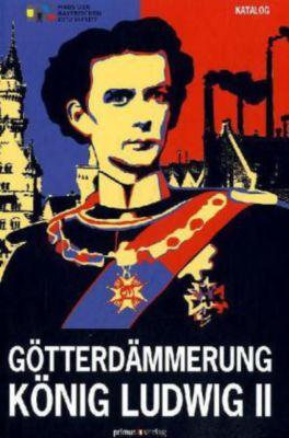 Götterdämmerung. König Ludwig II. und seine Zeit, Katalog