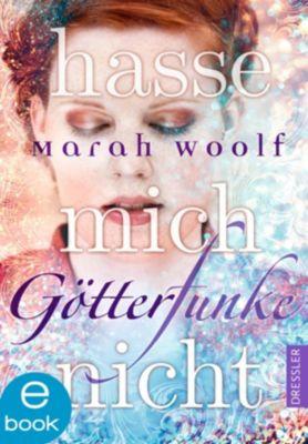 GötterFunke: GötterFunke - Hasse mich nicht, Marah Woolf