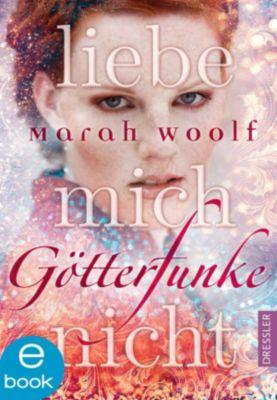 GötterFunke: GötterFunke - Liebe mich nicht, Marah Woolf