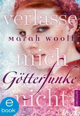 GötterFunke: GötterFunke - Verlasse mich nicht, Marah Woolf