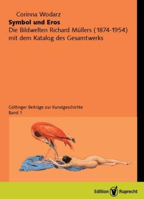 Göttinger Beiträge zur Kunstgeschichte: Symbol und Eros. Die Bildwelten Richard Müllers (1874-1954) mit dem... / Symbol und Eros., Corinna Wodarz