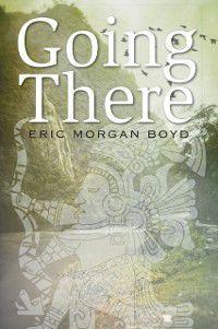 Going There, Eric Morgan Boyd Eric Morgan Boyd