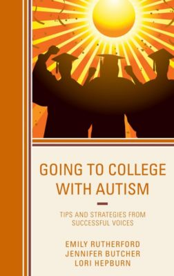 Going to College with Autism, Emily Rutherford, Jennifer Butcher, Lori Hepburn