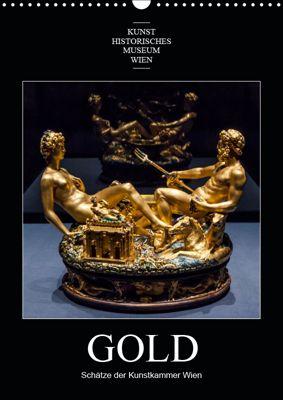 Gold - Schätze der Kunstkammer WienAT-Version (Wandkalender 2019 DIN A3 hoch), Alexander Bartek