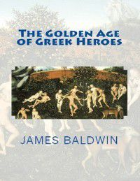 Golden Age of Greek Heroes, James Baldwin