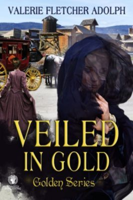 Golden Series: Veiled in Gold (Golden Series, #2), Valerie Fletcher Adolph
