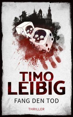 Goldmann und Brandner: Fang den Tod: Thriller, Timo Leibig