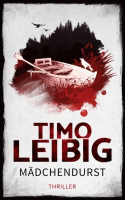 Goldmann und Brandner: Mädchendurst: Thriller, Timo Leibig