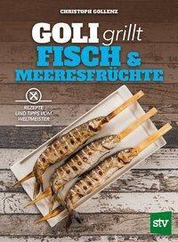 Goli grillt Fisch & Meeresfrüchte - Christoph Gollenz |