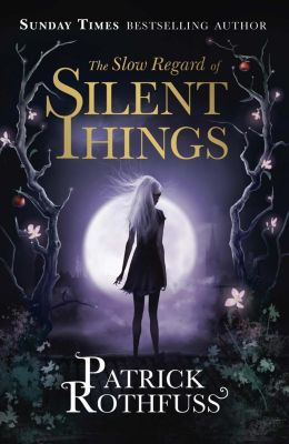 Gollancz: The Slow Regard of Silent Things, Patrick Rothfuss