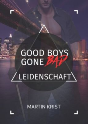 Good Boys Gone Bad: Good Boys Gone Bad - Leidenschaft, Martin Krist