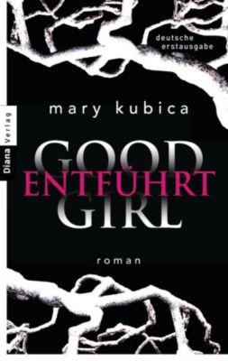 Good Girl. Entführt, Mary Kubica