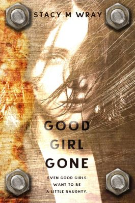 Good Girl Gone: A Novella, Stacy M. Wray