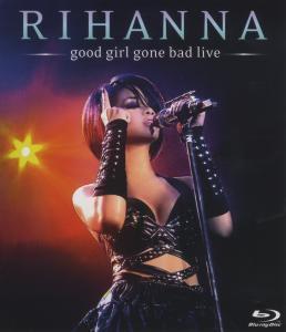 Good Girl Gone Bad-Live, Rihanna