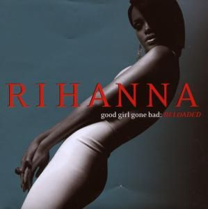 Good Girl Gone Bad (Reloaded), Rihanna