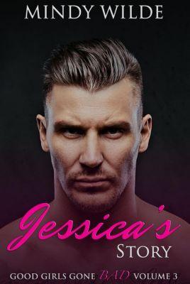 Good Girls Gone Bad: Jessica's Story (Good Girls Gone Bad Volume 3), Mindy Wilde