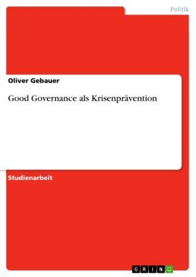 Good Governance als Krisenprävention, Oliver Gebauer