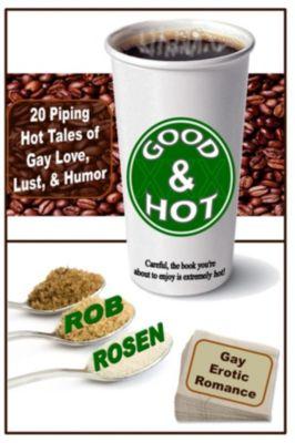 Good & Hot: Gay Erotic Romance, Rob Rosen