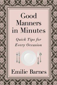 Good Manners in Minutes, Emilie Barnes