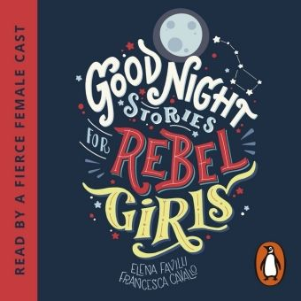 Good Night Stories for Rebel Girls, Audio-CD, Elena Favilli, Francesca Cavallo