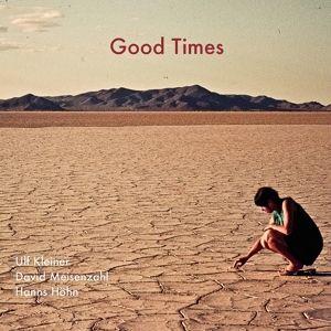Good Times, Ulf Kleiner, Hanns Höhn, David Meisenzahl
