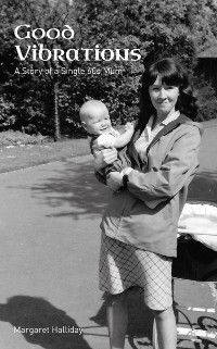 Good Vibrations: a Story of a Single 60s Mum, Margaret Halliday