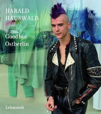 Goodbye Ostberlin, Harald Hauswald